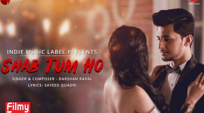 Darshan Raval's latest single – SHAB TUM HO !