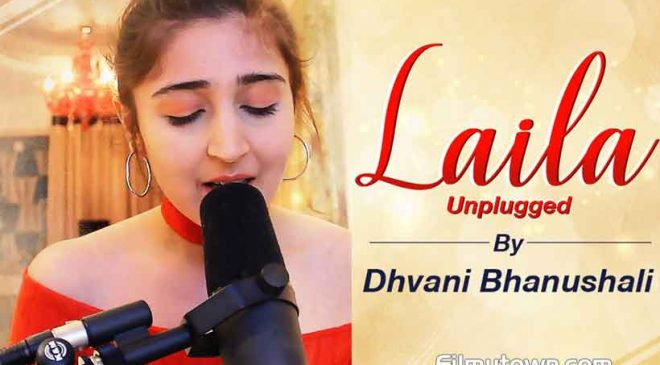 Unplugged version of Dhvani Bhanushali's LAILA