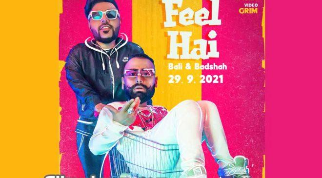 Badshah collaborates with rapper Bali again for – Feel Hai