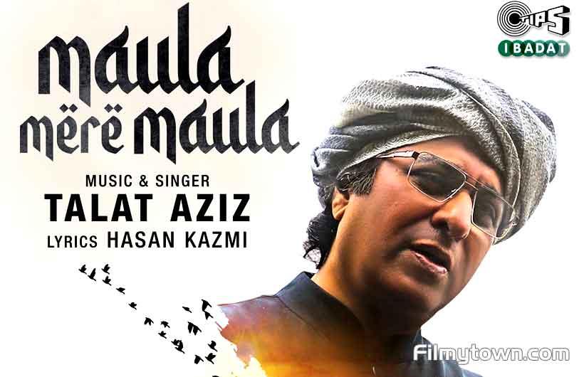 Talat Aziz comes up with Maula Mere Maula